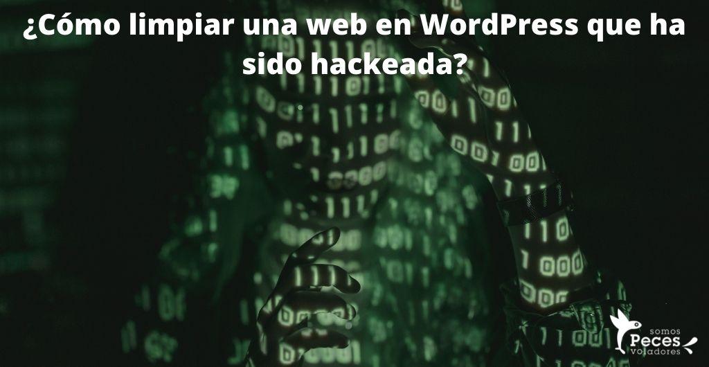 Cómo limpiar una web en WordPress que ha sido hackeada